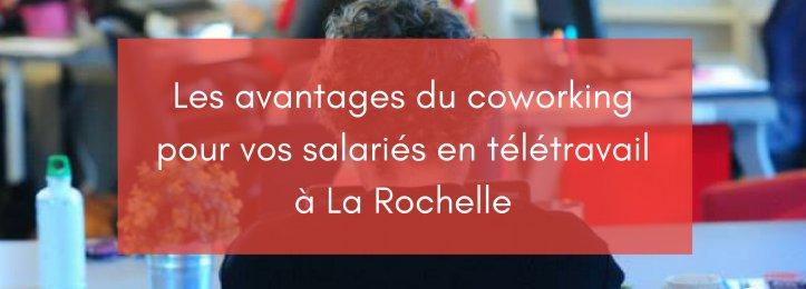 Les avantages du coworking pour vos salariés en télétravail à La Rochelle