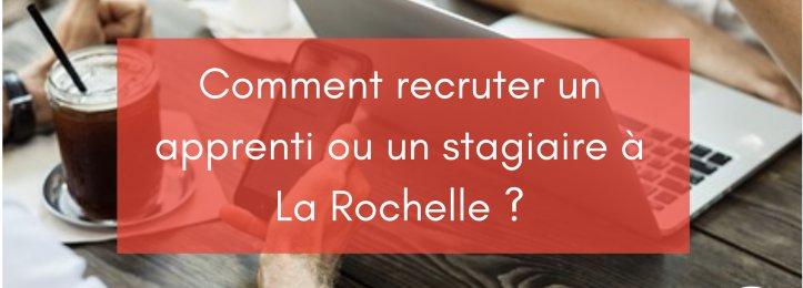 Comment recruter un apprenti ou un stagiaire à La Rochelle ?