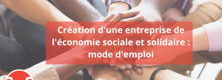 Création d'une entreprise de l'économie sociale et solidaire : mode d'emploi