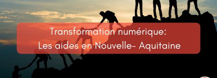 Transformation numérique : Les aides en Nouvelle-Aquitaine