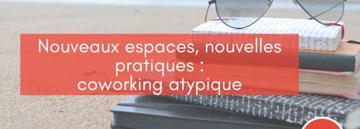 Nouveaux espaces, nouvelles pratiques : coworking atypique
