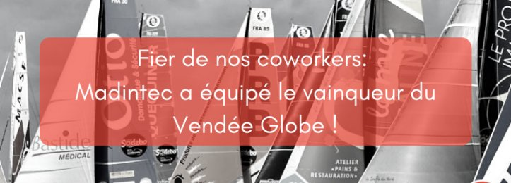 Fier de nos coworkers:  Madintec a équipé le vainqueur du Vendée Globe !